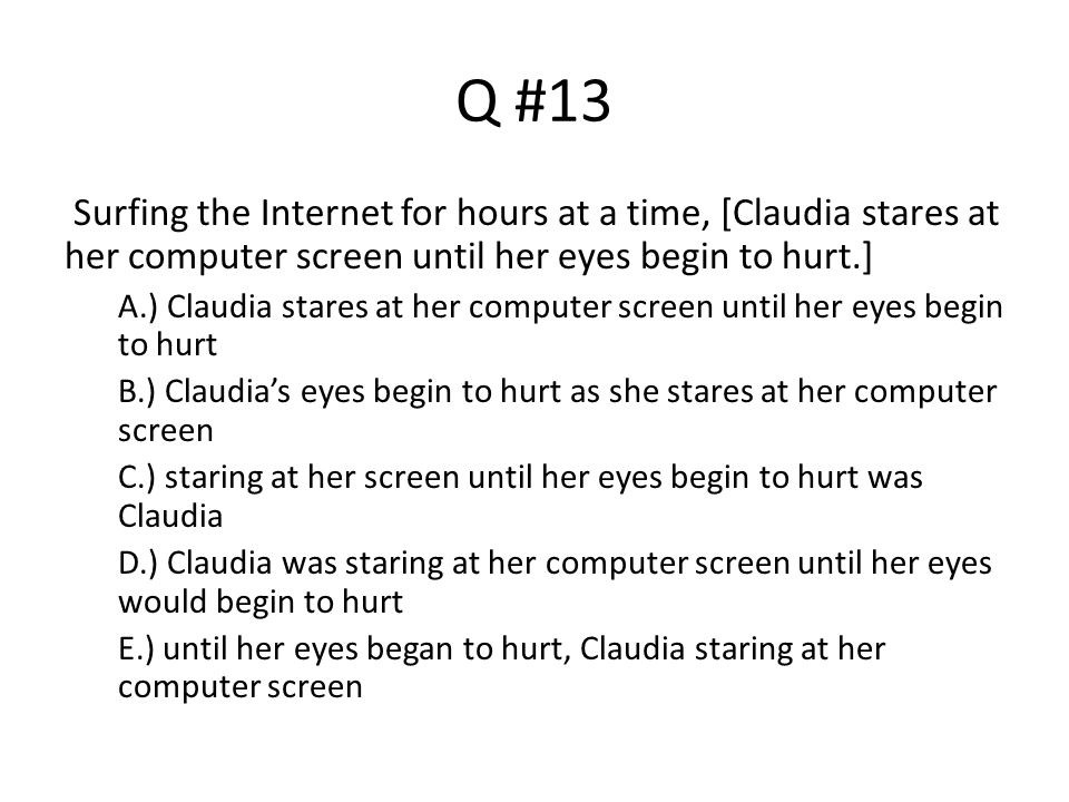 Q #13 Surfing the Internet for hours at a time, [Claudia stares at her computer screen until her eyes begin to hurt.]